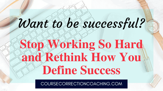 If you want to be successful, rethink how you define success