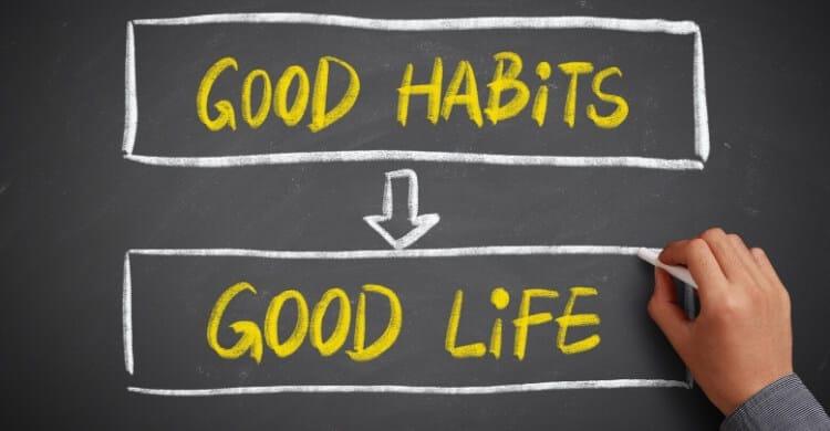 Good Habits Equal a Good Life