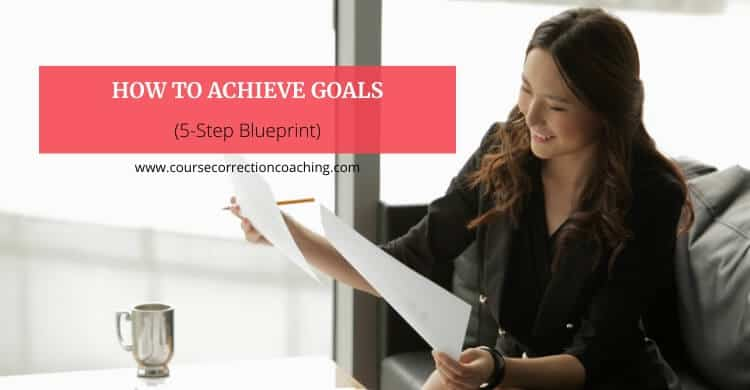 How To Achieve Goals (5-Step Simple, Actionable Blueprint)