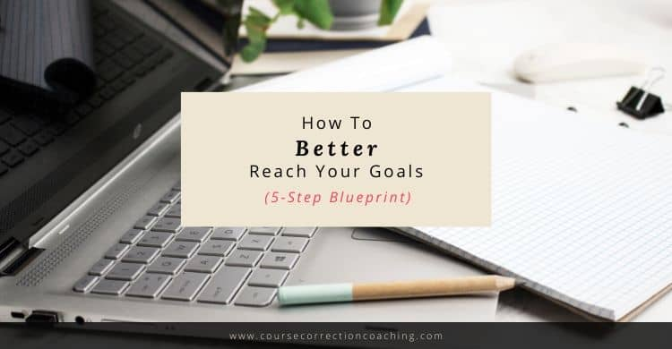 How to Better Reach Your Goals: 5-Step Goal Review Blueprint