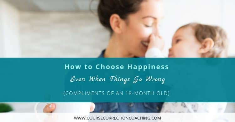 How to Choose Happiness Even When Things Go Wrong