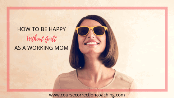 How to Be Happy Without Guilt as A Working Mom Title Image