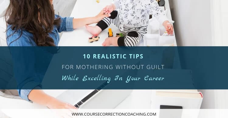 10 Tips for Mothering Without Guilt While Excelling at Your Career Title Picture