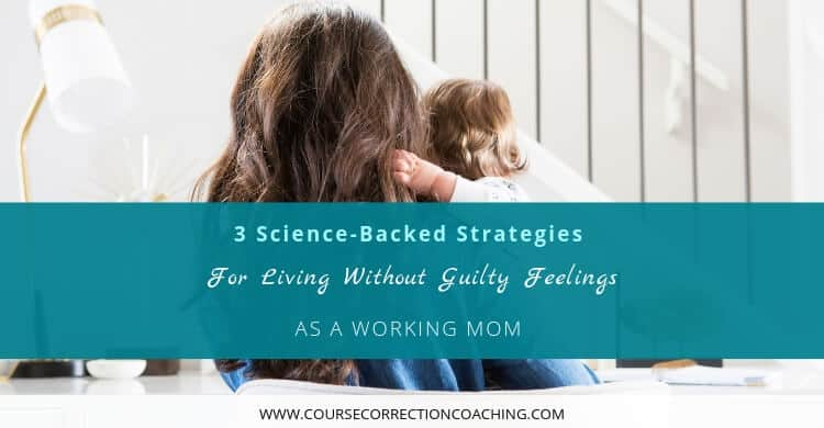 3 Science-Backed Strategies for Living Without Guilty Feelings as a Working Mom Title Picture