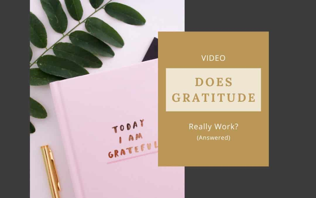 Does Gratitude Really Work? (Answered) [VIDEO]